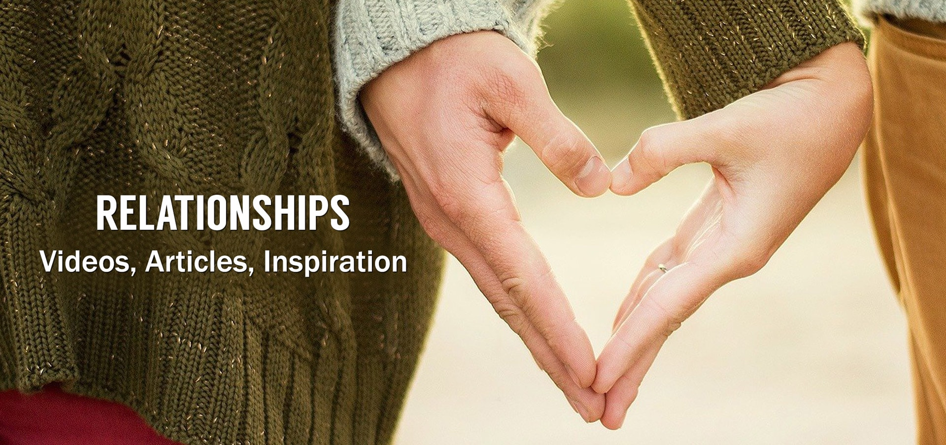 Relationships - Videos, Articles, Inspiration
